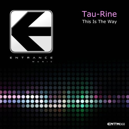 Tau-Rine - This Is the Way (Extended Mix)[Entrance Music]