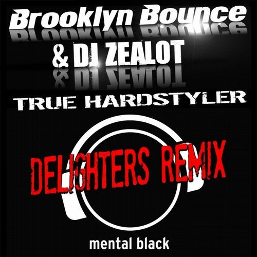 True Hardstyler (Delighters Remix) by Brooklyn Bounce, DJ