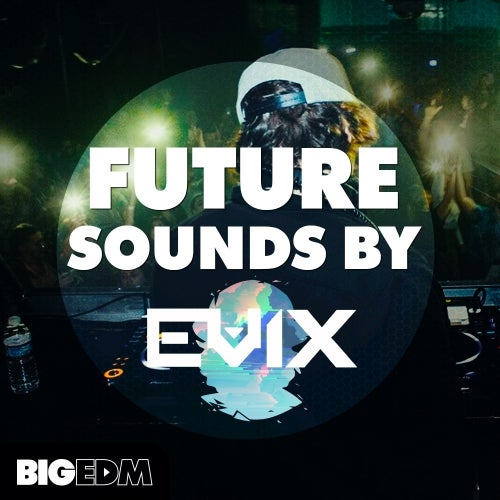 Future Sounds By Evix [Big EDM]