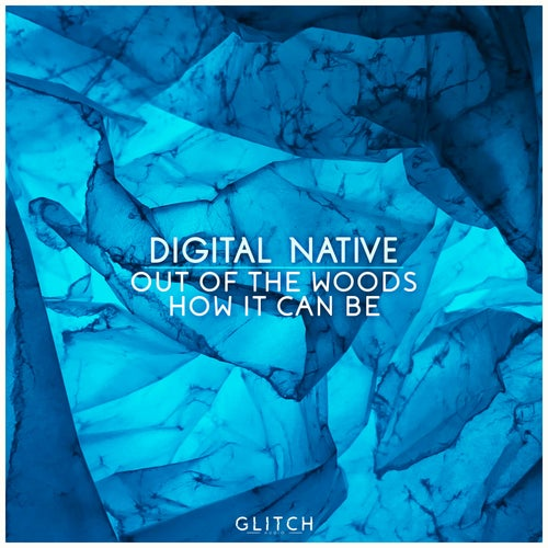 Download Digital Native - Out of the Woods / How It Can Be (GLTCHAUD016) mp3