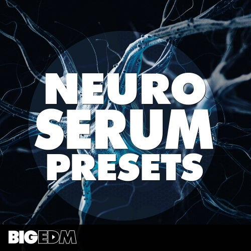 Neuro Serum Presets [Big EDM]