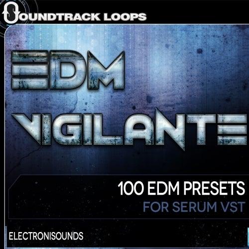 EDM Vigilante – SERUM VST [Soundtrack Loops]