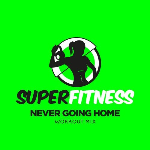 Never Going Home (Workout Mix) from SuperFitness on Beatport