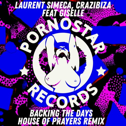 Laurent Simeca, Crazibiza - Backing The Days (House Of Prayers Remix) [2021]