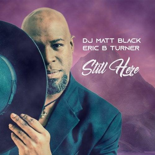 Afbeeldingsresultaat voor Dj Matt Black & Eric B Turner - Still Here