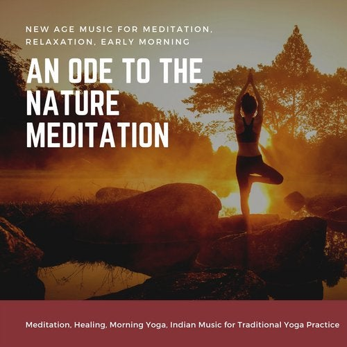 An Ode To The Nature Meditation New Age Music For Meditation Relaxation Early Morning Meditation Healing Morning Yoga Indian Music For Traditional Yoga Practice Meditation Mudra Beatport