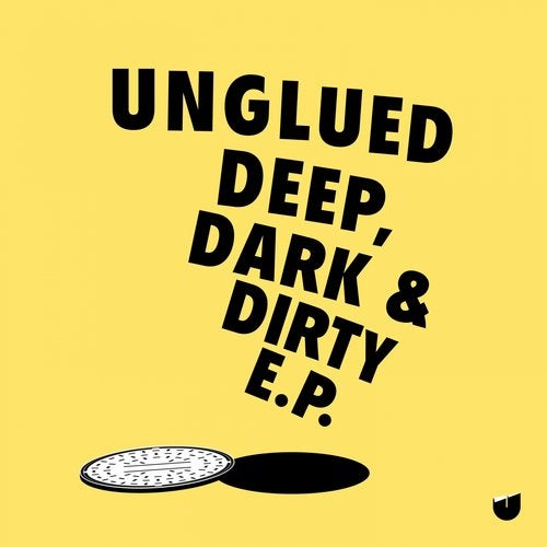 Unglued — Deep, Dark & Dirty (EP) 2018