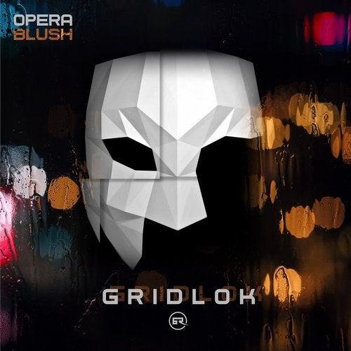 Gridlok - Opera + Blush 2019 [EP]