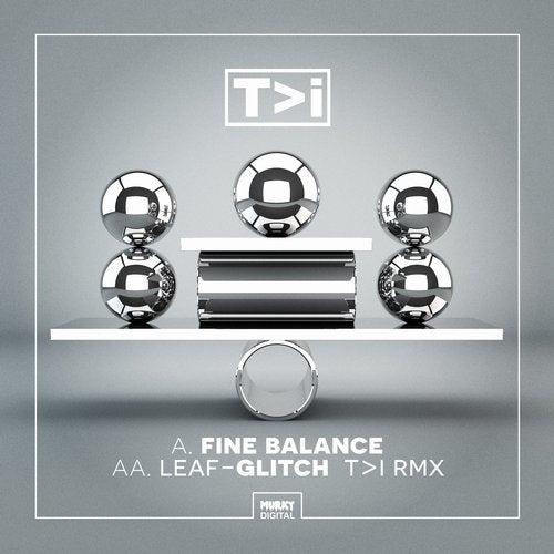 T>I & Leaf - Fine Balance / Glitch (T>I Remix) 2019 [EP]