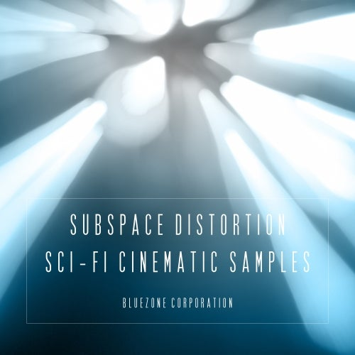 Subspace Distortion - Sci Fi Cinematic Samples [Bluezone Corporation]