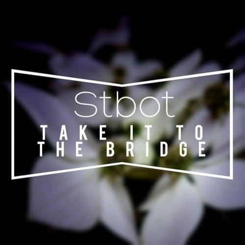 Stbot - Take It To The Bridge 2019 [EP]