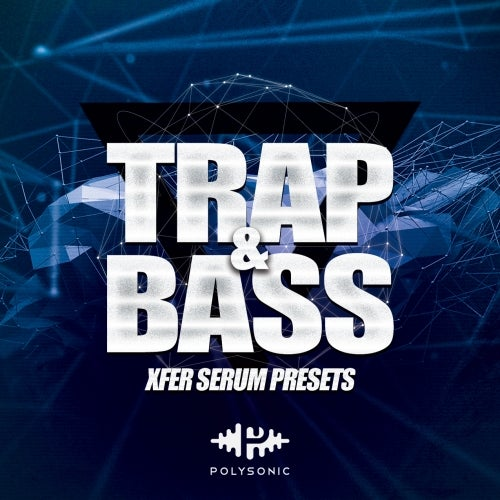 Trap & Bass (Serum Presets) [Polysonic]