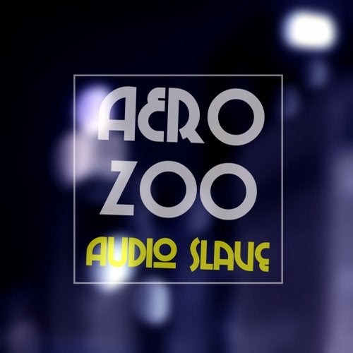 Aero Zoo - Audio Slave 2019 [EP]