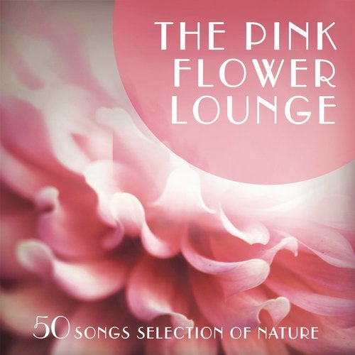 The pink flower lounge 50 songs selection of nature from release the pink flower lounge 50 songs mightylinksfo