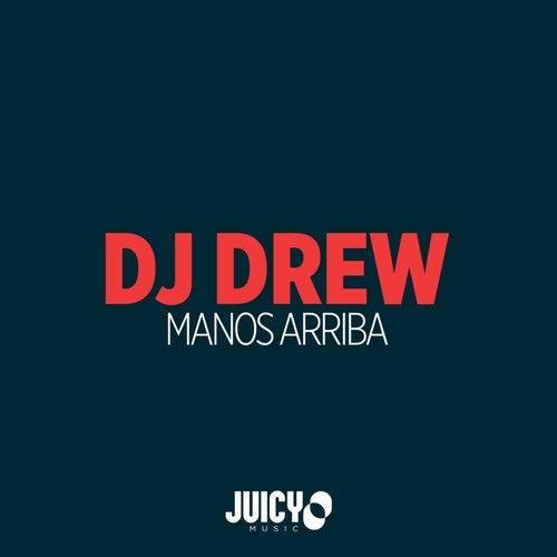 DJ Drew - Manos Arriba (Original Mix) [Juicy Music] :: Beatport