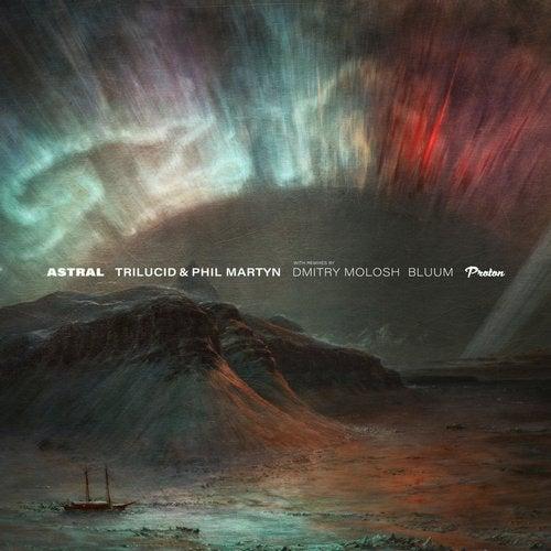 Trilucid & Phil Martyn - Astral (Original Mix; Bluum; Dmitry Molosh Remix's) [2020]