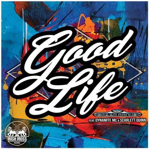 Bazza Ranks & Dynamite Mc & Scarlett Quinn - Good Life [EP]