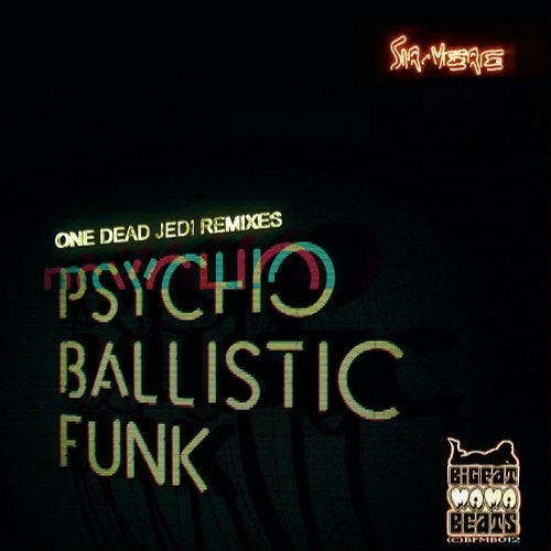 Sir-Vere - Psycho Ballistic Funk (One Dead Jedi Remixes) (LP) 2019