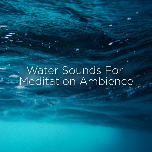 Water Sounds For Meditation Ambience [BodyHI] :: Beatport
