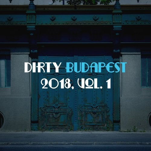 Dirty Budapest 2018, Vol  1 [Dirty Budapest] :: Beatport