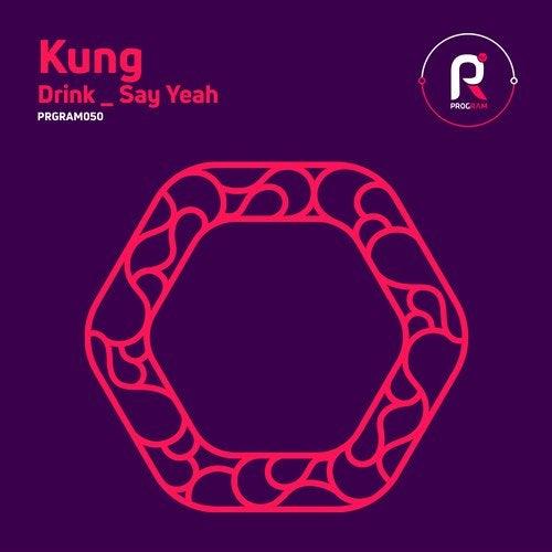 Kung - Drink / Say Yeah [EP] 2017