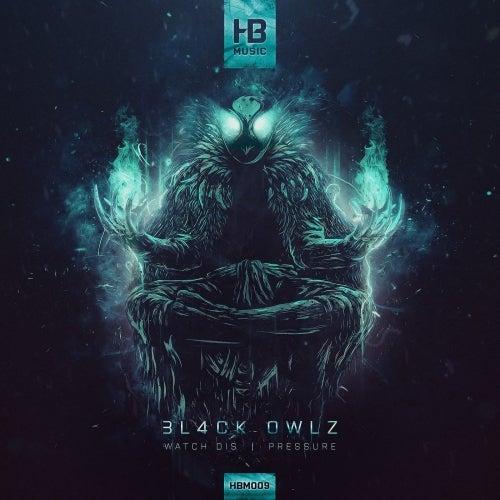 Bl4Ck Owlz - Watch Dis / Pressure [EP] 2018