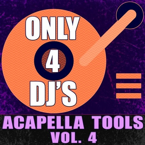 Only 4 DJ's: Acapella Tools, Vol  4 [Great