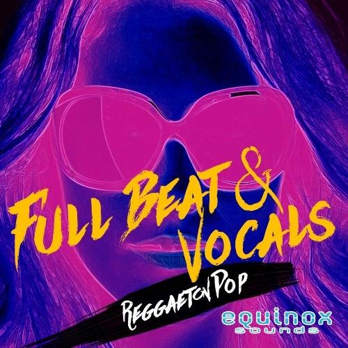 Full Beat & Vocals: Reggaeton Pop [Equinox Sounds]