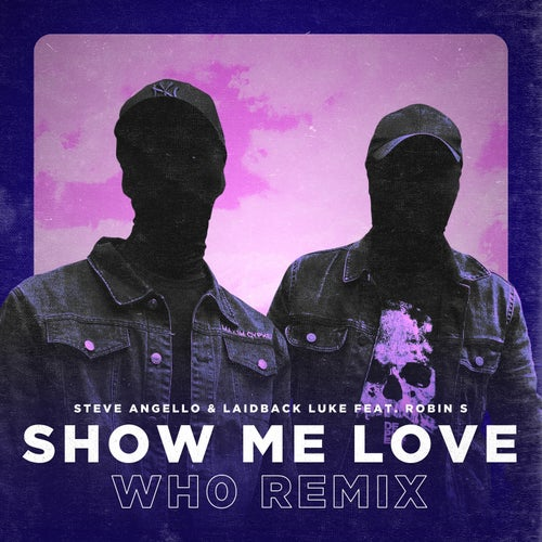 Laidback Luke & Steve Angello feat Robin S - Show Me Love  (Wh0 Extended Remix) [2020]