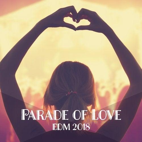 Parade of Love: EDM 2018 [Dirty Budapest] :: Beatport