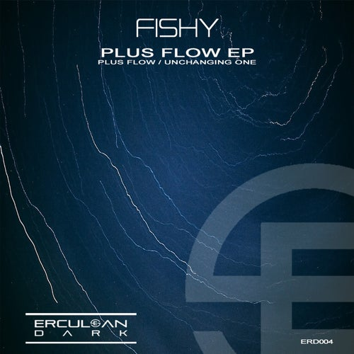 Fishy - Plus Flow / Unchanging One EP (ERD004)
