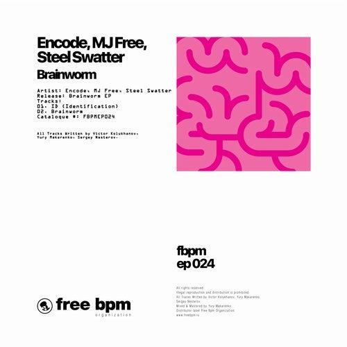 Encode + MJ Free + Steel Swatter - Brainworm 2019 [EP]
