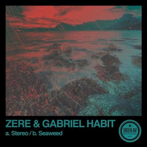 Zere, Gabriel Habit - Stereo / Seaweed (EP) 2019