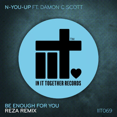 N-You-Up, Damon C. Scott, Reza - Be Enough For You (Reza Extended Remix) [2021]