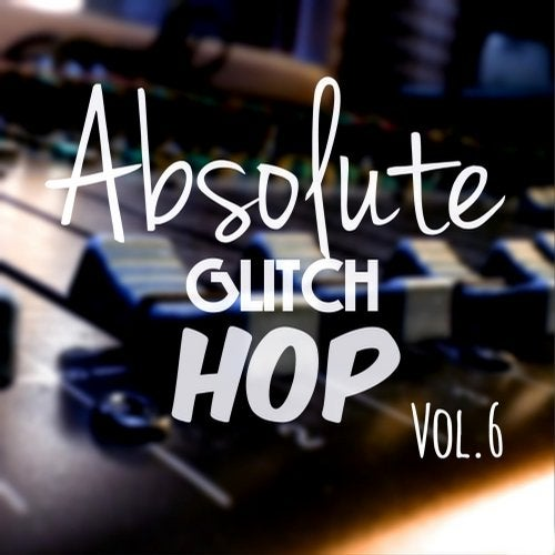 ABSOLUTE GLITCH HOP, VOL. 6 2018 [LP]