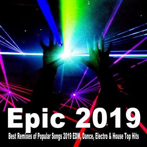 Epic 2019 (Best Remixes of Popular Songs 2019 EDM, Dance, Electro