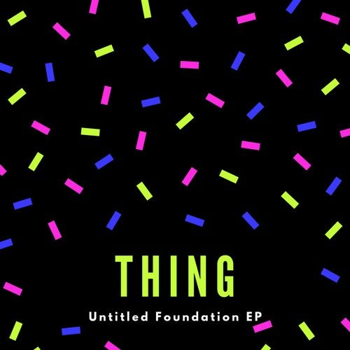 Thing - Untitled Foundation 2019 [EP]