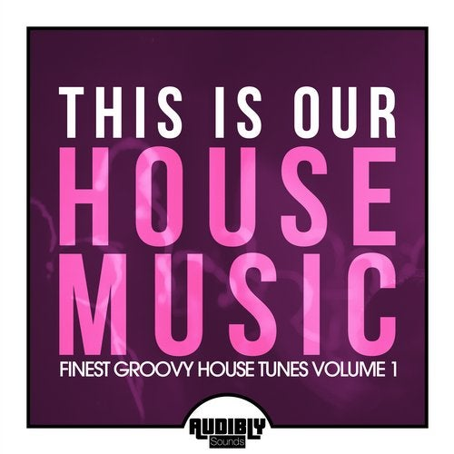 This Is Our House Music (Finest Groovy House Tunes, Volume 1