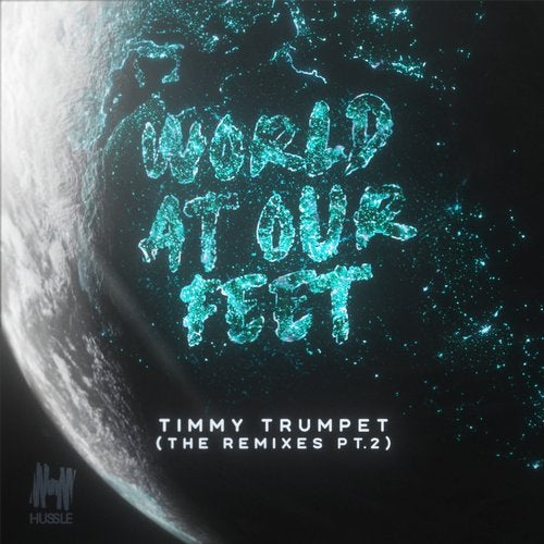 Timmy Trumpet - World At Our Feet (Remixes Pt. 2) [EP] 2019