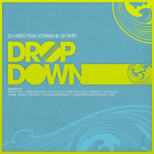 Download DJ HERO - Drop Down (feat. Oh Shit!, Joman) (VCR082) mp3