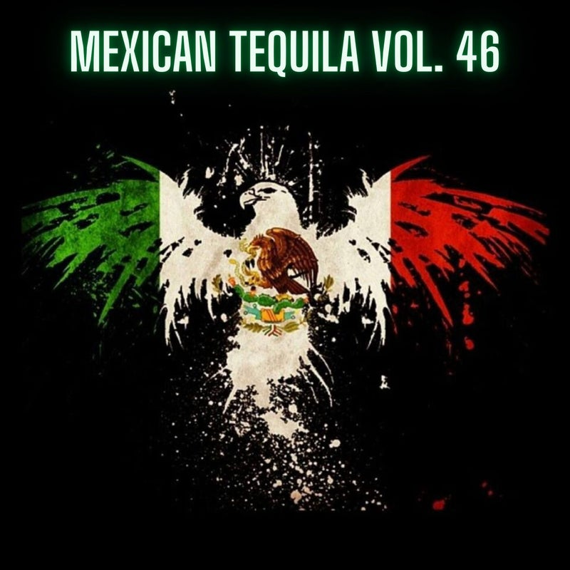 Mexican Tequila Vol. 46