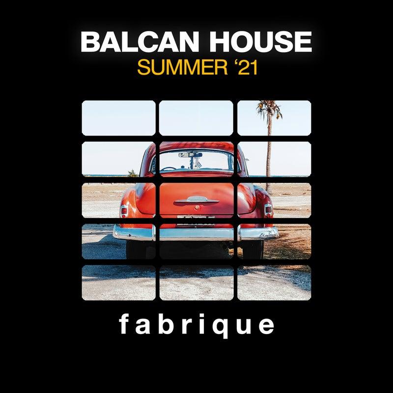 Balcan House (Summer '21)