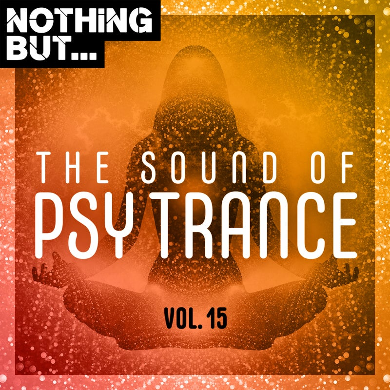 Nothing But... The Sound of Psy Trance, Vol. 15