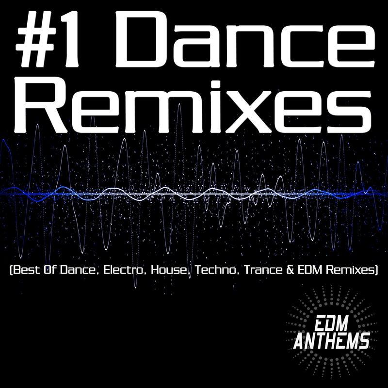 #1 Dance Remixes (Best of Dance, Electro, House, Techno, Trance & EDM Remixes)