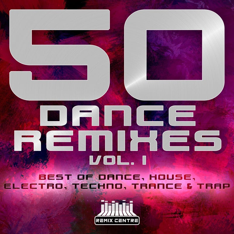 50 Dance Remixes, Vol.1 - Best Of Dance, House, Electro, Techno, Trance & Trap