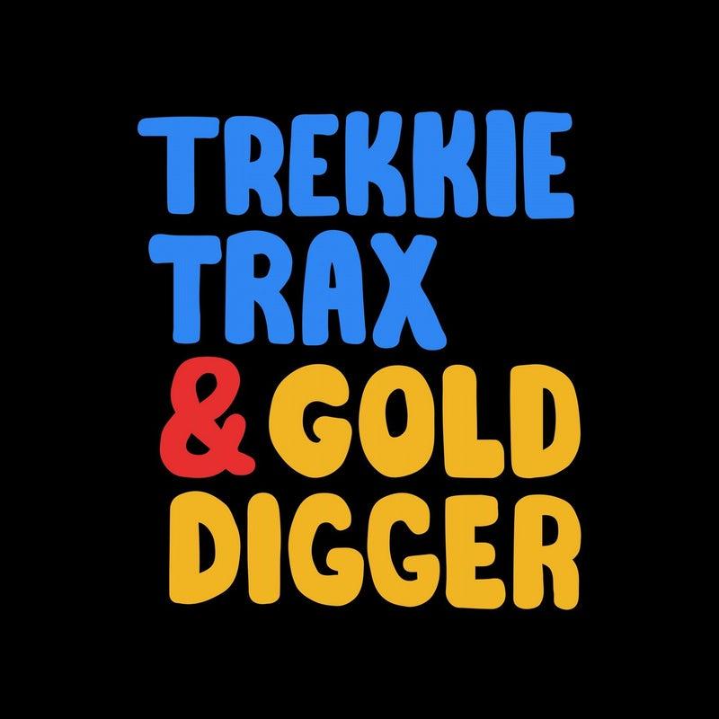 Trekkie Trax & Gold Digger