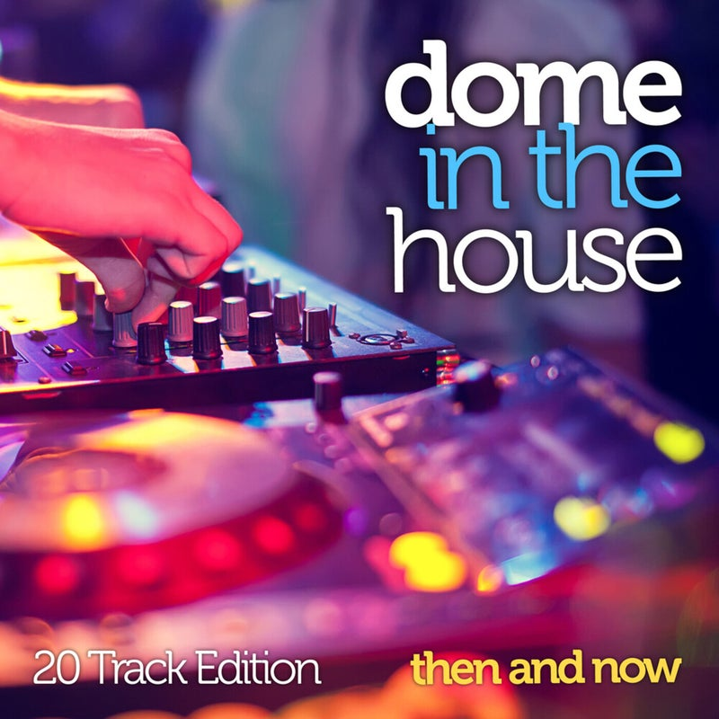 Dome In The House: Then And Now (20 Track Edition)