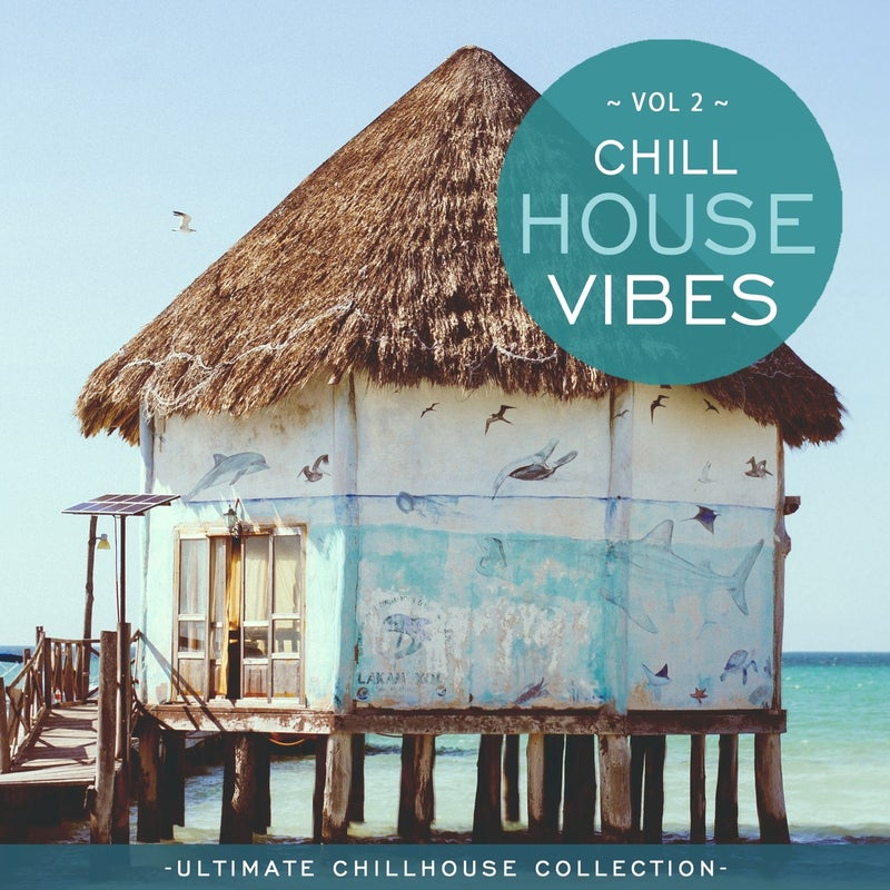 Chill House Vibes Vol 2: Ultimate Chill House Collection