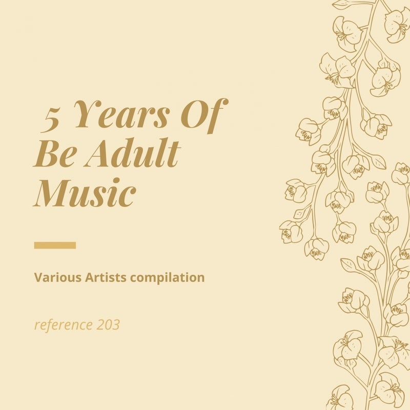 5 Years of Be Adult Music