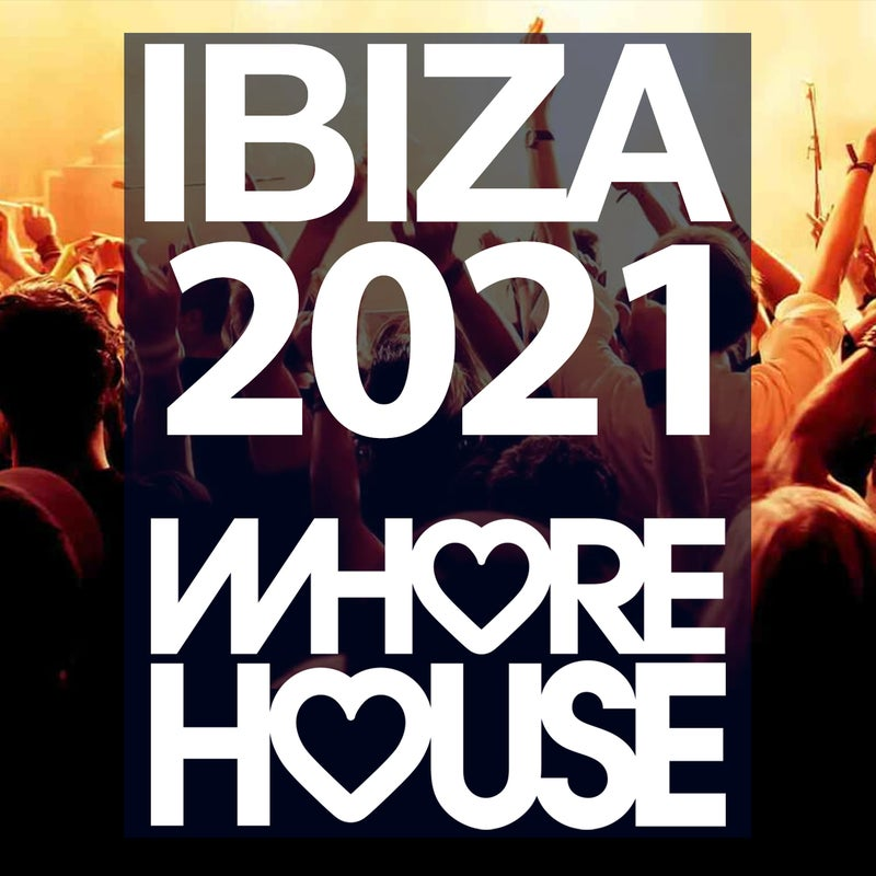 Whore House Ibiza 2021